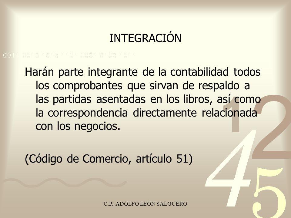 C.P. ADOLFO LEÓN SALGUERO INTEGRACIÓN Harán parte integrante de la contabilidad todos los comprobantes que sirvan de respaldo a las partidas asentadas