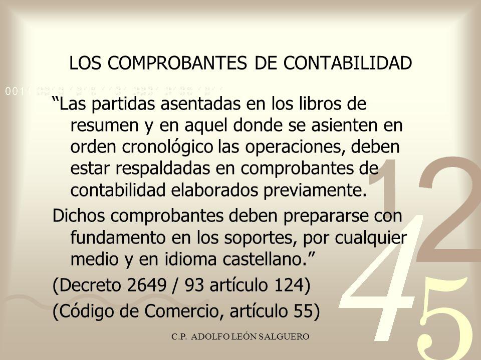 C.P. ADOLFO LEÓN SALGUERO LOS COMPROBANTES DE CONTABILIDAD Las partidas asentadas en los libros de resumen y en aquel donde se asienten en orden crono