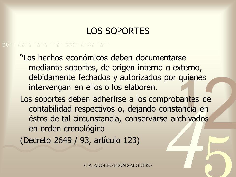 C.P. ADOLFO LEÓN SALGUERO LOS SOPORTES Los hechos económicos deben documentarse mediante soportes, de origen interno o externo, debidamente fechados y