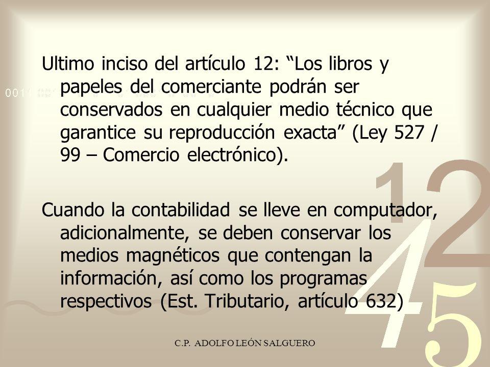 C.P. ADOLFO LEÓN SALGUERO Ultimo inciso del artículo 12: Los libros y papeles del comerciante podrán ser conservados en cualquier medio técnico que ga
