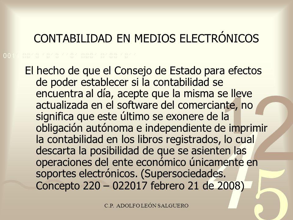 C.P. ADOLFO LEÓN SALGUERO CONTABILIDAD EN MEDIOS ELECTRÓNICOS El hecho de que el Consejo de Estado para efectos de poder establecer si la contabilidad