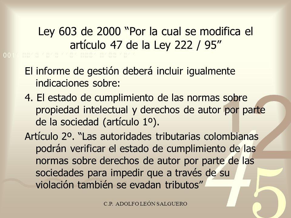 C.P. ADOLFO LEÓN SALGUERO Ley 603 de 2000 Por la cual se modifica el artículo 47 de la Ley 222 / 95 El informe de gestión deberá incluir igualmente in