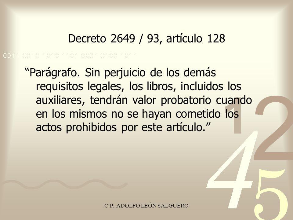 C.P. ADOLFO LEÓN SALGUERO Decreto 2649 / 93, artículo 128 Parágrafo. Sin perjuicio de los demás requisitos legales, los libros, incluidos los auxiliar
