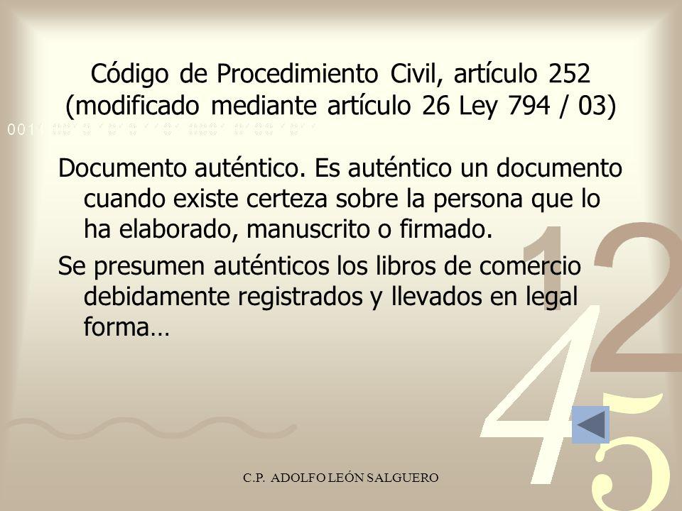 C.P. ADOLFO LEÓN SALGUERO Código de Procedimiento Civil, artículo 252 (modificado mediante artículo 26 Ley 794 / 03) Documento auténtico. Es auténtico