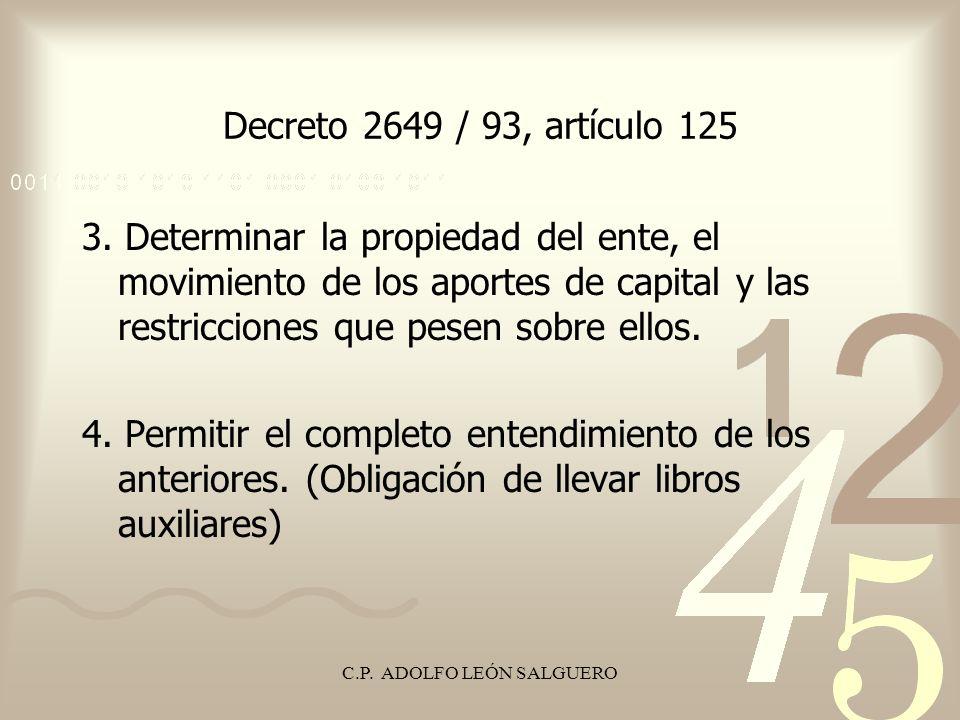 C.P. ADOLFO LEÓN SALGUERO Decreto 2649 / 93, artículo 125 3. Determinar la propiedad del ente, el movimiento de los aportes de capital y las restricci