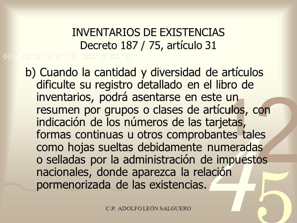 C.P. ADOLFO LEÓN SALGUERO INVENTARIOS DE EXISTENCIAS Decreto 187 / 75, artículo 31 b) Cuando la cantidad y diversidad de artículos dificulte su regist
