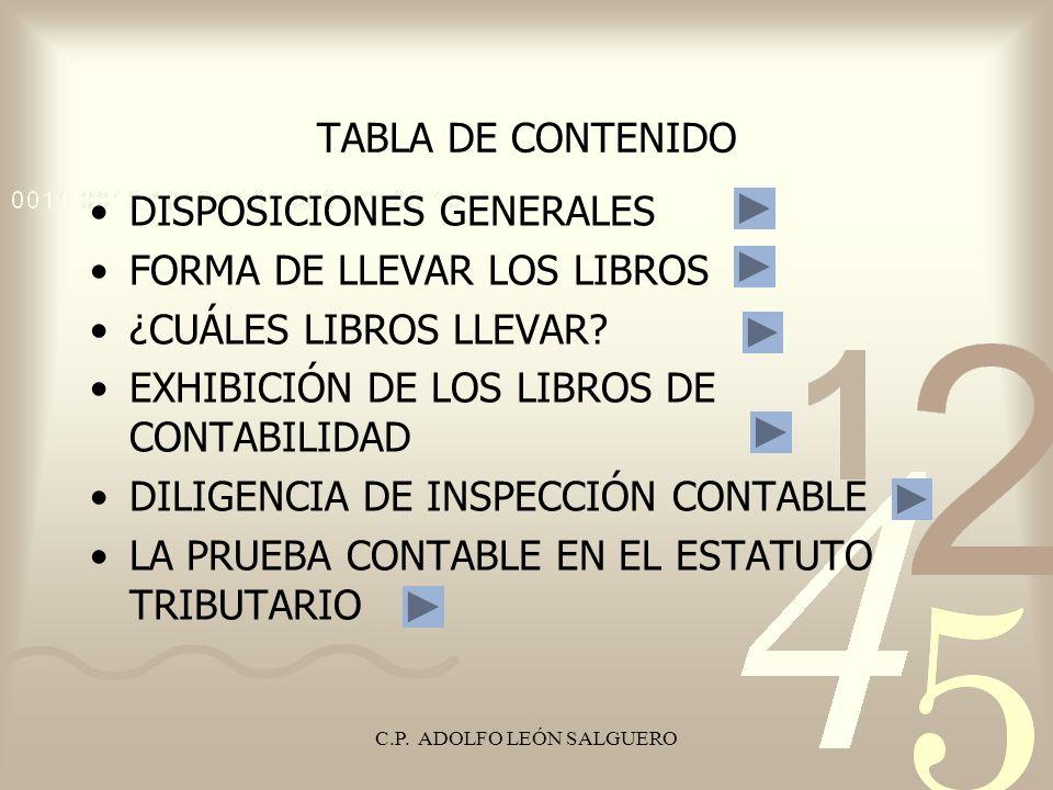 C.P. ADOLFO LEÓN SALGUERO TABLA DE CONTENIDO DISPOSICIONES GENERALES FORMA DE LLEVAR LOS LIBROS ¿CUÁLES LIBROS LLEVAR? EXHIBICIÓN DE LOS LIBROS DE CON