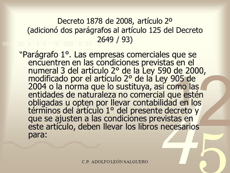 C.P. ADOLFO LEÓN SALGUERO Decreto 1878 de 2008, artículo 2º (adicionó dos parágrafos al artículo 125 del Decreto 2649 / 93) Parágrafo 1°. Las empresas