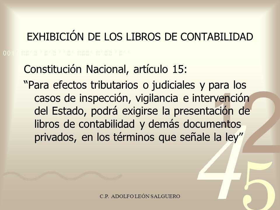 C.P. ADOLFO LEÓN SALGUERO EXHIBICIÓN DE LOS LIBROS DE CONTABILIDAD Constitución Nacional, artículo 15: Para efectos tributarios o judiciales y para lo
