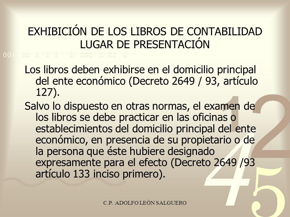 C.P. ADOLFO LEÓN SALGUERO EXHIBICIÓN DE LOS LIBROS DE CONTABILIDAD LUGAR DE PRESENTACIÓN Los libros deben exhibirse en el domicilio principal del ente