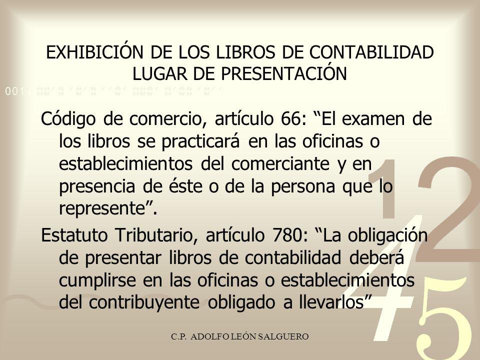 C.P. ADOLFO LEÓN SALGUERO EXHIBICIÓN DE LOS LIBROS DE CONTABILIDAD LUGAR DE PRESENTACIÓN Código de comercio, artículo 66: El examen de los libros se p