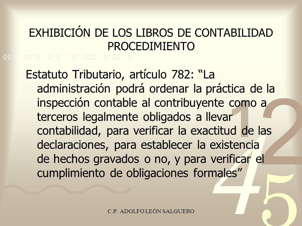 C.P. ADOLFO LEÓN SALGUERO EXHIBICIÓN DE LOS LIBROS DE CONTABILIDAD PROCEDIMIENTO Estatuto Tributario, artículo 782: La administración podrá ordenar la