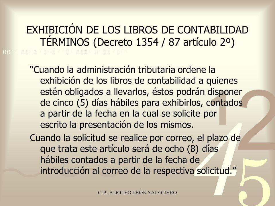 C.P. ADOLFO LEÓN SALGUERO EXHIBICIÓN DE LOS LIBROS DE CONTABILIDAD TÉRMINOS (Decreto 1354 / 87 artículo 2º) Cuando la administración tributaria ordene