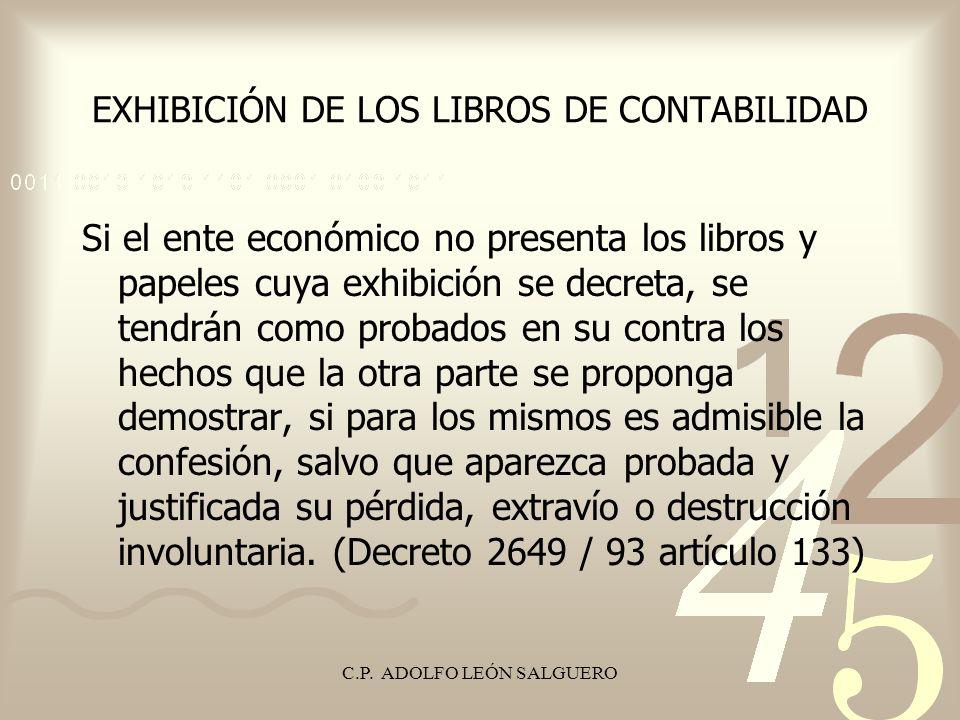 C.P. ADOLFO LEÓN SALGUERO EXHIBICIÓN DE LOS LIBROS DE CONTABILIDAD Si el ente económico no presenta los libros y papeles cuya exhibición se decreta, s