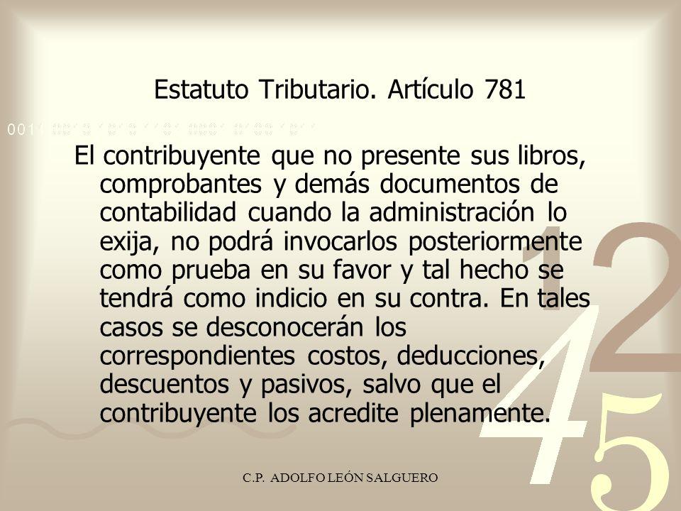 C.P. ADOLFO LEÓN SALGUERO Estatuto Tributario. Artículo 781 El contribuyente que no presente sus libros, comprobantes y demás documentos de contabilid
