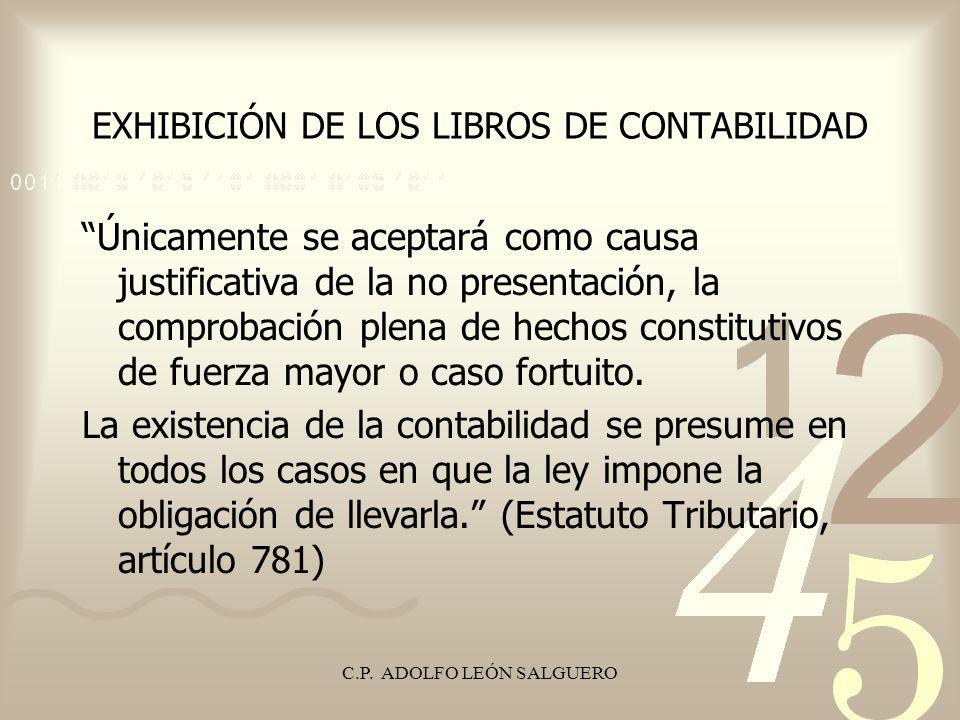 C.P. ADOLFO LEÓN SALGUERO EXHIBICIÓN DE LOS LIBROS DE CONTABILIDAD Únicamente se aceptará como causa justificativa de la no presentación, la comprobac