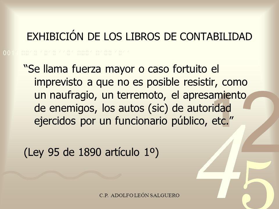 C.P. ADOLFO LEÓN SALGUERO EXHIBICIÓN DE LOS LIBROS DE CONTABILIDAD Se llama fuerza mayor o caso fortuito el imprevisto a que no es posible resistir, c