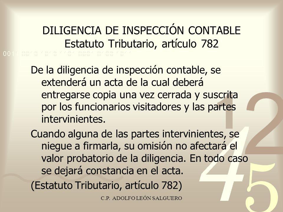 C.P. ADOLFO LEÓN SALGUERO DILIGENCIA DE INSPECCIÓN CONTABLE Estatuto Tributario, artículo 782 De la diligencia de inspección contable, se extenderá un