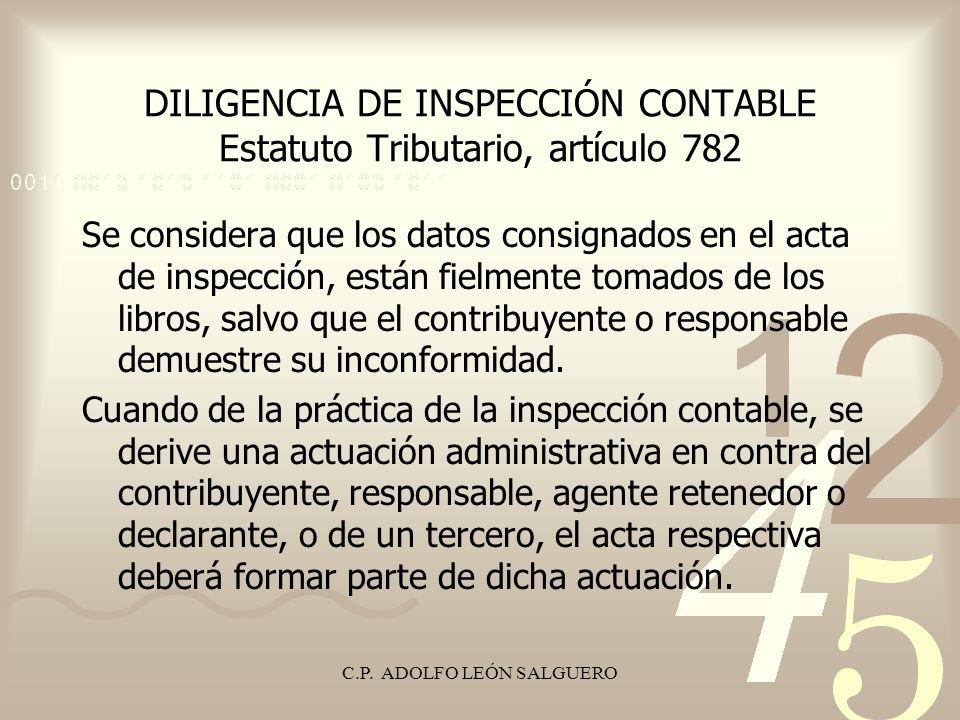 C.P. ADOLFO LEÓN SALGUERO DILIGENCIA DE INSPECCIÓN CONTABLE Estatuto Tributario, artículo 782 Se considera que los datos consignados en el acta de ins