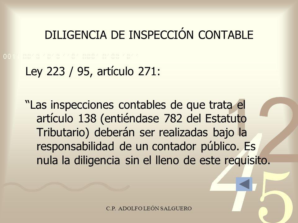 C.P. ADOLFO LEÓN SALGUERO DILIGENCIA DE INSPECCIÓN CONTABLE Ley 223 / 95, artículo 271: Las inspecciones contables de que trata el artículo 138 (entié