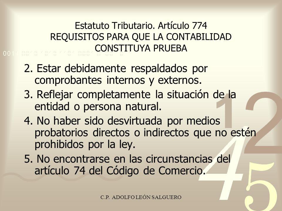 C.P. ADOLFO LEÓN SALGUERO Estatuto Tributario. Artículo 774 REQUISITOS PARA QUE LA CONTABILIDAD CONSTITUYA PRUEBA 2. Estar debidamente respaldados por