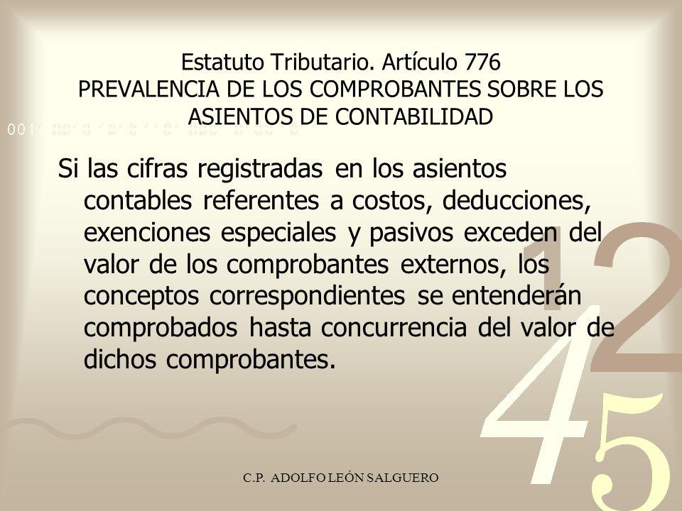 C.P. ADOLFO LEÓN SALGUERO Estatuto Tributario. Artículo 776 PREVALENCIA DE LOS COMPROBANTES SOBRE LOS ASIENTOS DE CONTABILIDAD Si las cifras registrad