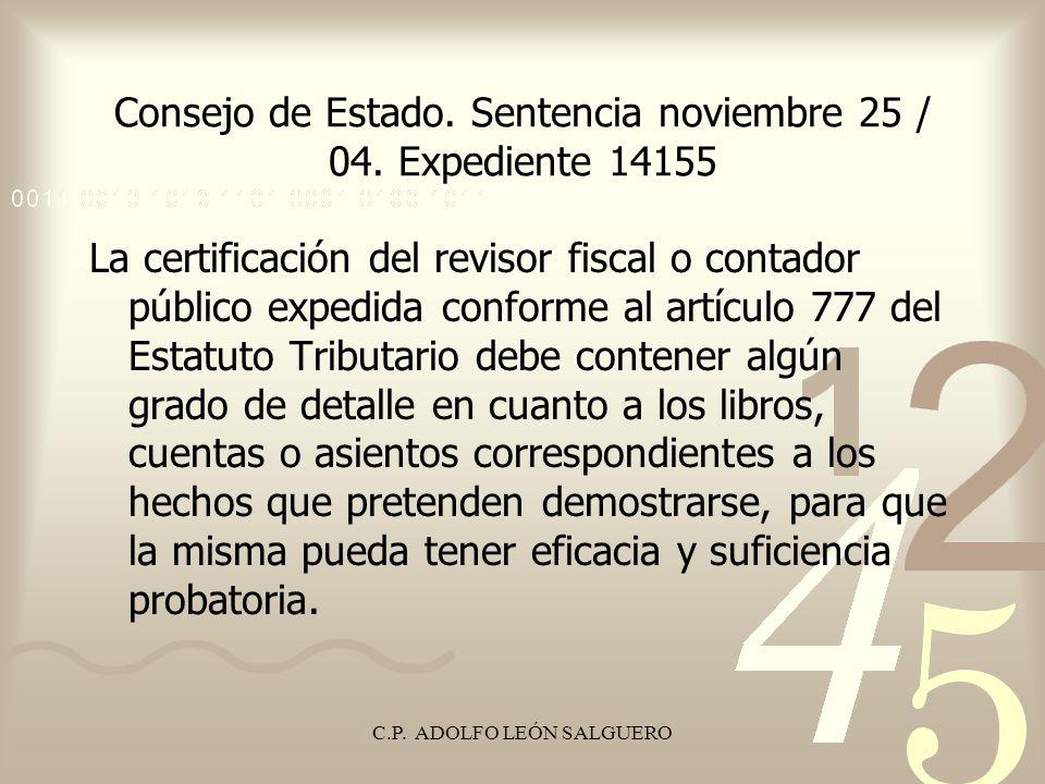 C.P. ADOLFO LEÓN SALGUERO Consejo de Estado. Sentencia noviembre 25 / 04. Expediente 14155 La certificación del revisor fiscal o contador público expe