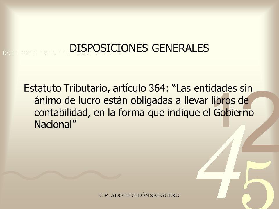 C.P. ADOLFO LEÓN SALGUERO DISPOSICIONES GENERALES Estatuto Tributario, artículo 364: Las entidades sin ánimo de lucro están obligadas a llevar libros