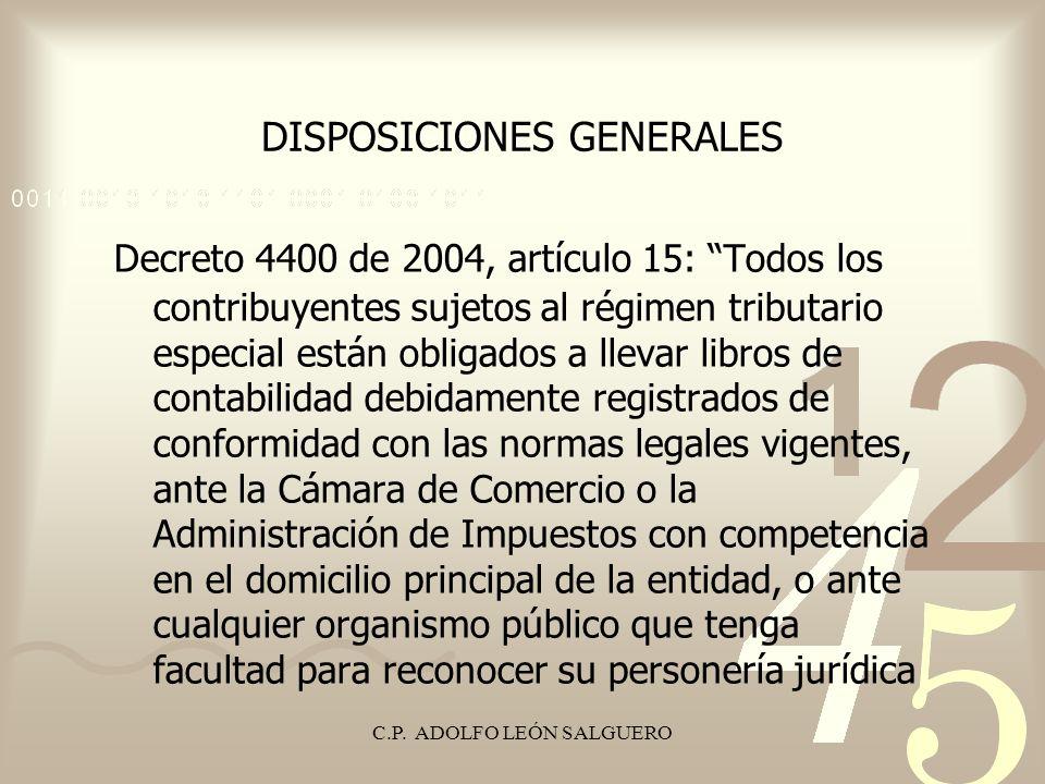 C.P. ADOLFO LEÓN SALGUERO DISPOSICIONES GENERALES Decreto 4400 de 2004, artículo 15: Todos los contribuyentes sujetos al régimen tributario especial e