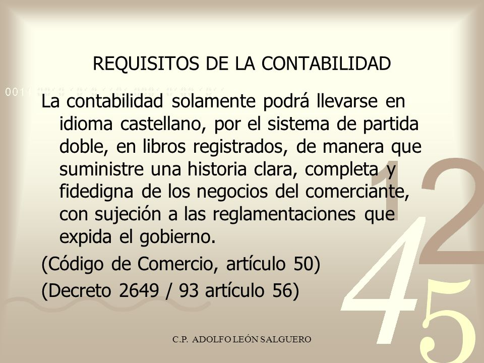 C.P. ADOLFO LEÓN SALGUERO REQUISITOS DE LA CONTABILIDAD La contabilidad solamente podrá llevarse en idioma castellano, por el sistema de partida doble