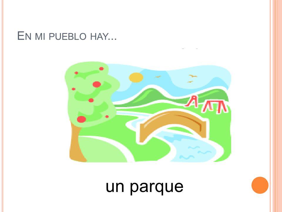 ¿QUÉ HAY EN TU PUEBLO / CIUDAD.What is in your village/city.