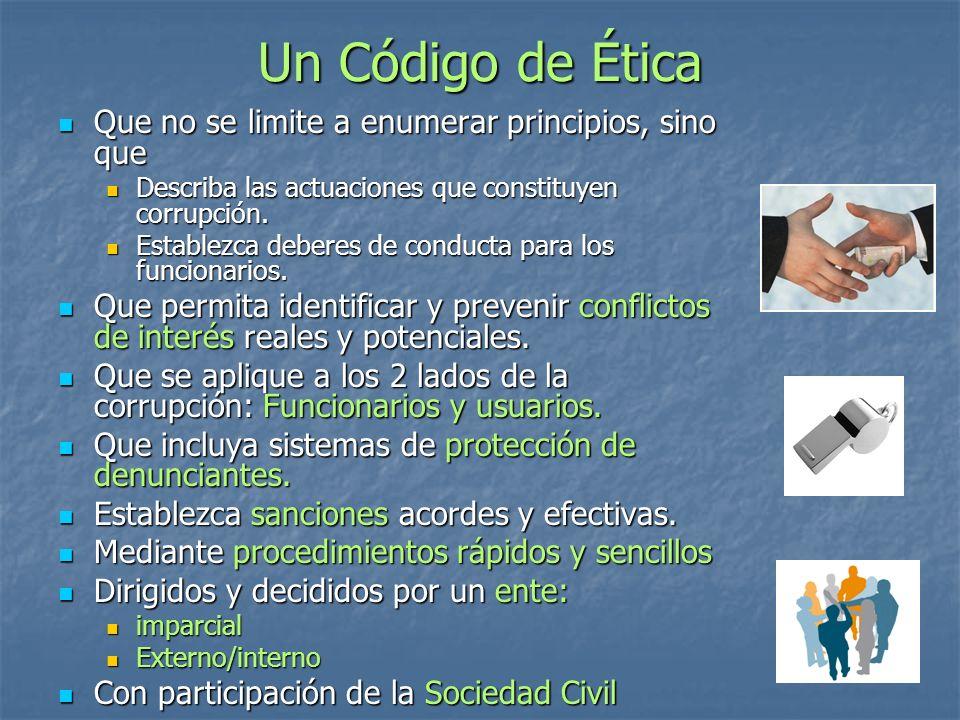 Un Código de Ética Que no se limite a enumerar principios, sino que Que no se limite a enumerar principios, sino que Describa las actuaciones que constituyen corrupción.