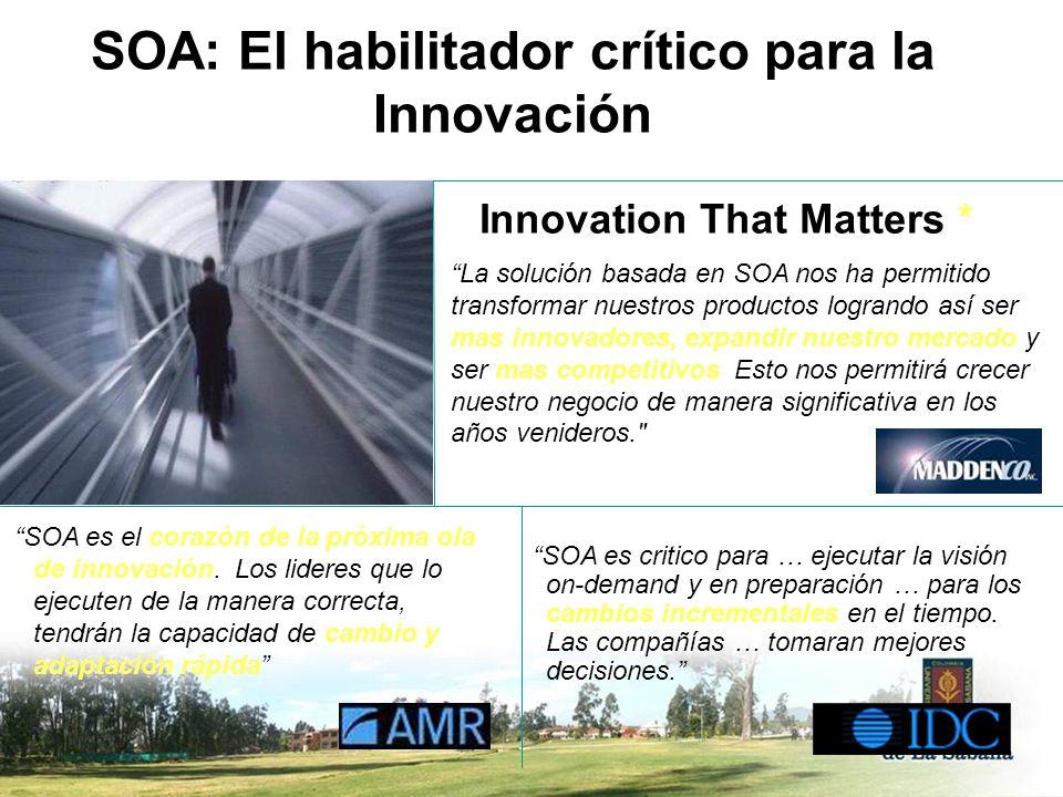 SOA: El habilitador crítico para la Innovación Innovation That Matters * La solución basada en SOA nos ha permitido transformar nuestros productos log