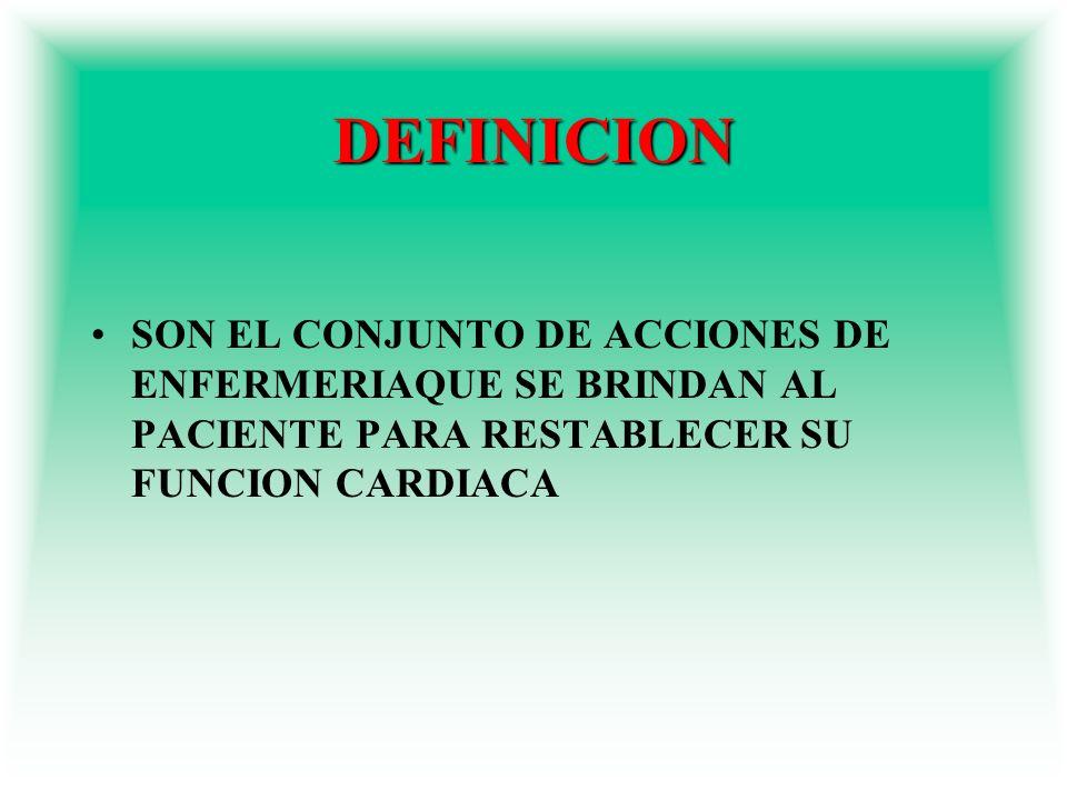 DEFINICION SON EL CONJUNTO DE ACCIONES DE ENFERMERIAQUE SE BRINDAN AL PACIENTE PARA RESTABLECER SU FUNCION CARDIACA