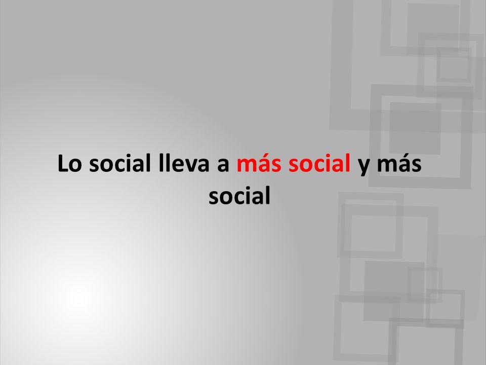 Lo social lleva a más social y más social