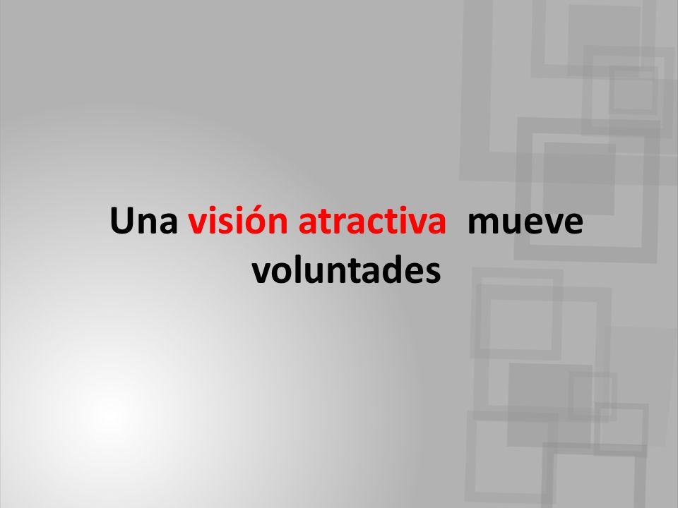 Una visión atractiva mueve voluntades