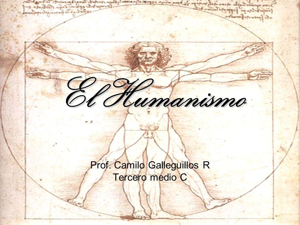 El Humanismo Prof. Camilo Galleguillos R Tercero medio C