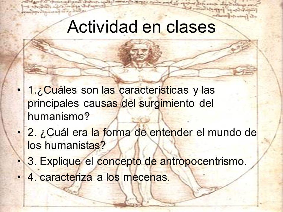 Actividad en clases 1.¿Cuáles son las características y las principales causas del surgimiento del humanismo? 2. ¿Cuál era la forma de entender el mun