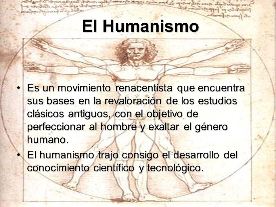 El Humanismo El Humanismo Es un movimiento renacentista que encuentra sus bases en la revaloración de los estudios clásicos antiguos, con el objetivo
