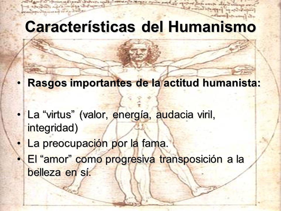 Características del Humanismo Rasgos importantes de la actitud humanista:Rasgos importantes de la actitud humanista: La virtus (valor, energía, audaci