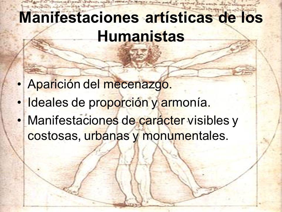 Manifestaciones artísticas de los Humanistas Aparición del mecenazgo. Ideales de proporción y armonía. Manifestaciones de carácter visibles y costosas