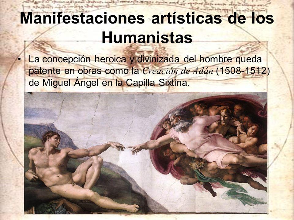 Manifestaciones artísticas de los Humanistas La concepción heroica y divinizada del hombre queda patente en obras como la Creación de Adán (1508-1512)