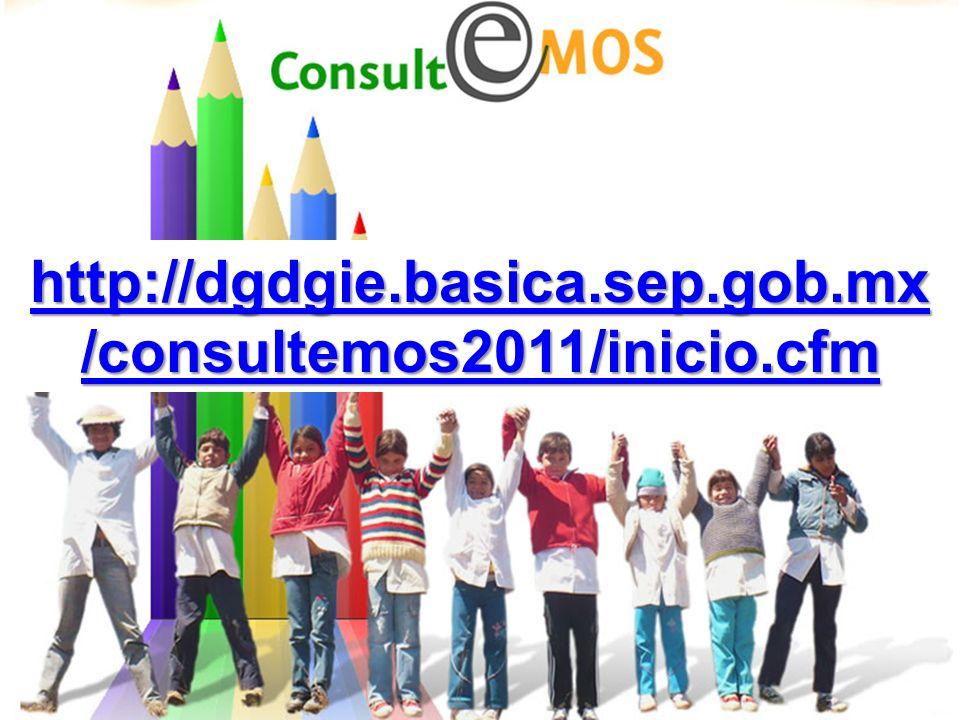 http://dgdgie.basica.sep.gob.mx /consultemos2011/inicio.cfm http://dgdgie.basica.sep.gob.mx /consultemos2011/inicio.cfm