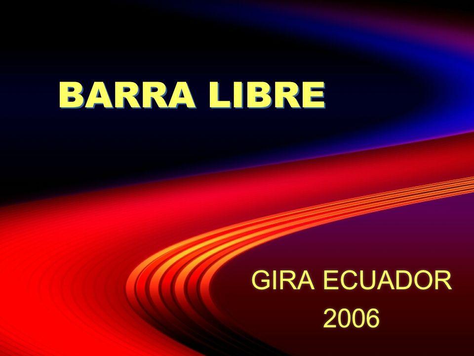 BARRA LIBRE GIRA ECUADOR 2006 GIRA ECUADOR 2006