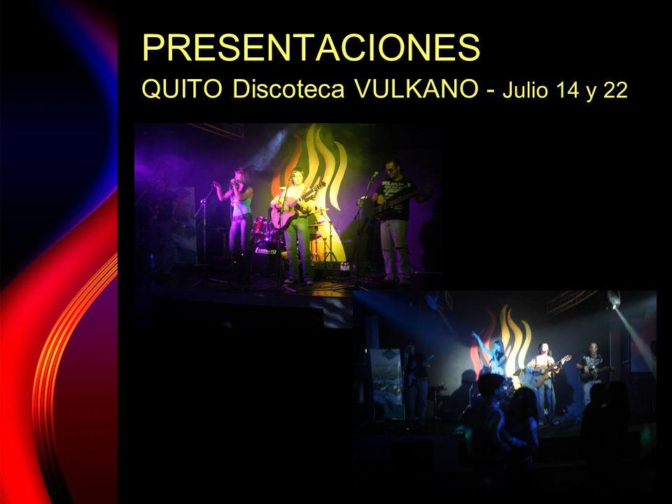 PRESENTACIONES QUITO Discoteca VULKANO - Julio 14 y 22