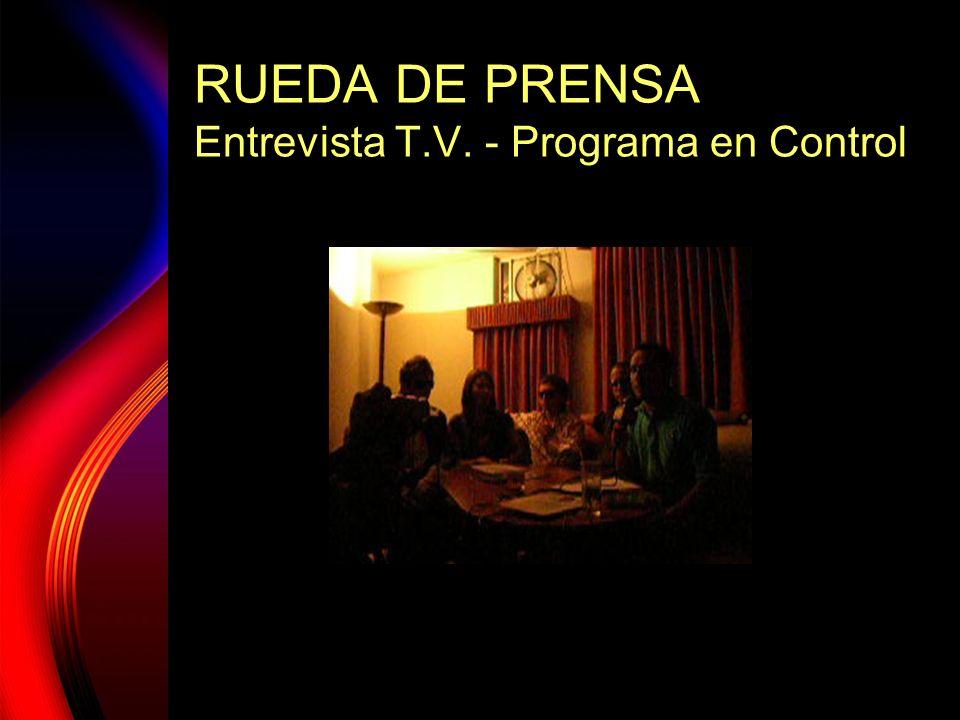 RUEDA DE PRENSA Entrevista T.V. - Programa en Control