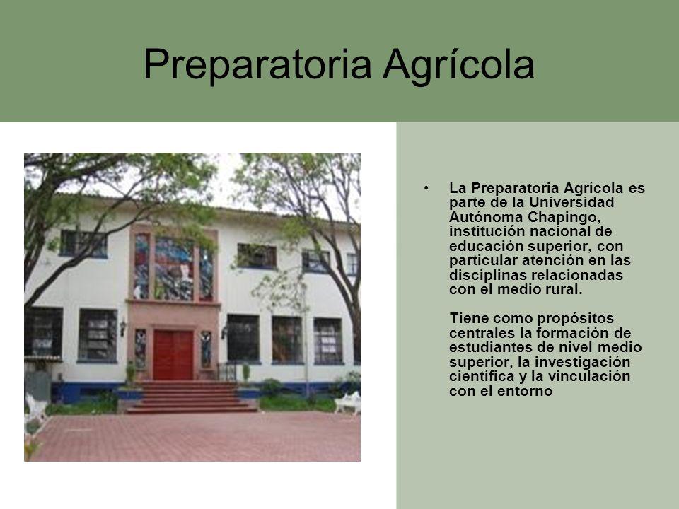 Preparatoria Agrícola La Preparatoria Agrícola es parte de la Universidad Autónoma Chapingo, institución nacional de educación superior, con particula