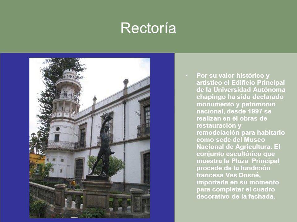 Rectoría Por su valor histórico y artístico el Edificio Principal de la Universidad Autónoma chapingo ha sido declarado monumento y patrimonio naciona
