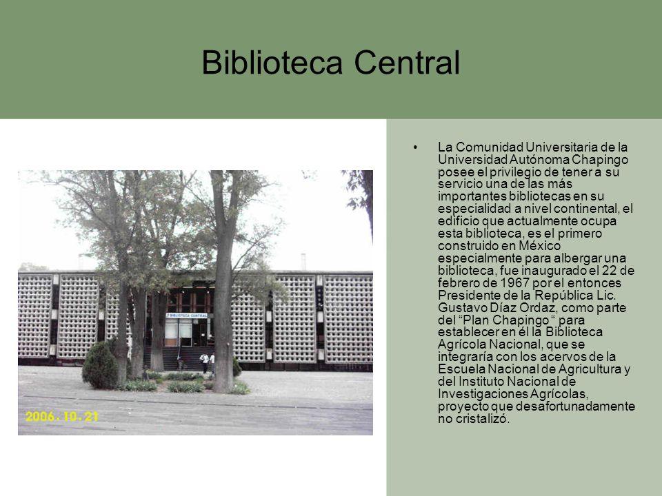 Biblioteca Central La Comunidad Universitaria de la Universidad Autónoma Chapingo posee el privilegio de tener a su servicio una de las más importante