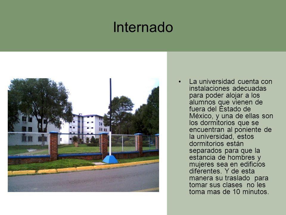 Internado La universidad cuenta con instalaciones adecuadas para poder alojar a los alumnos que vienen de fuera del Estado de México, y una de ellas s